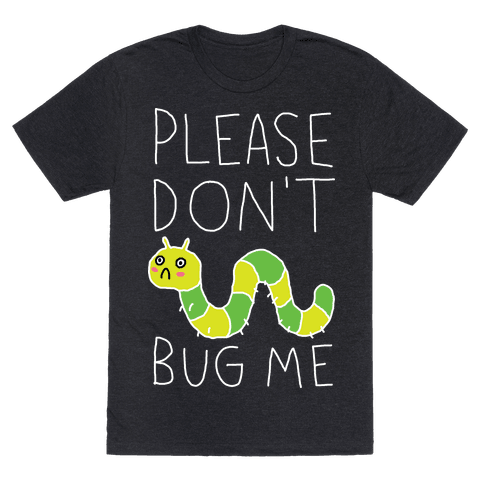 Please Don't Bug Me Mens T-Shirt
