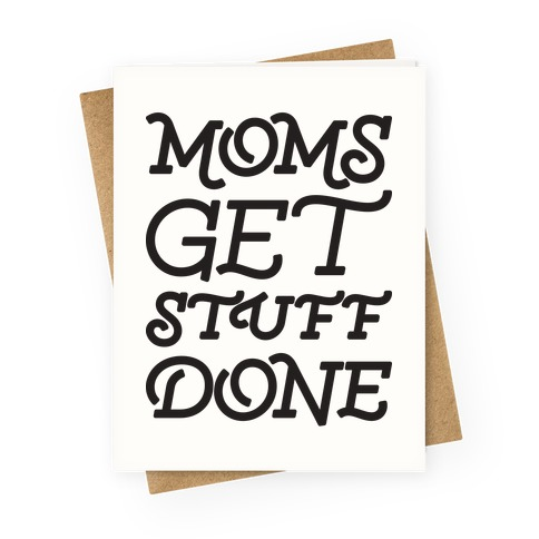 Moms Get Stuff Done Greeting Card