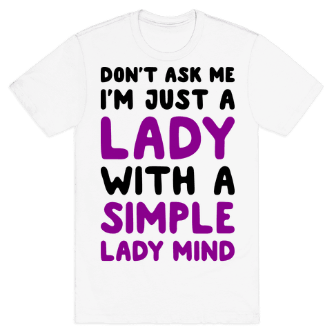 Don't Ask Me I'm Just A Lady Mens T-Shirt