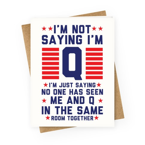I'm Not Saying I'm Q I'm Just Saying Greeting Card