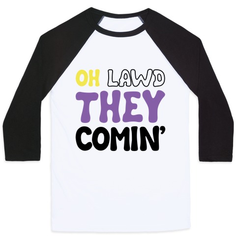 Oh Lawd They Comin' Non-Binary Parody Baseball Tee