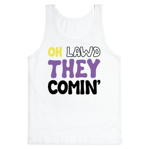 Oh Lawd They Comin' Non-Binary Parody Tank Top