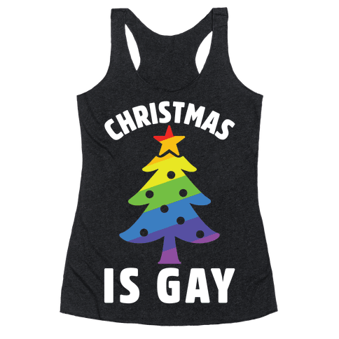 Christmas Is Gay Racerback Tank Top