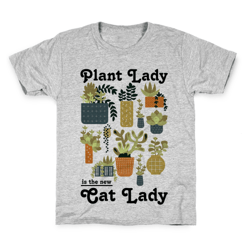 Plant Lady is the new Cat Lady Kids T-Shirt