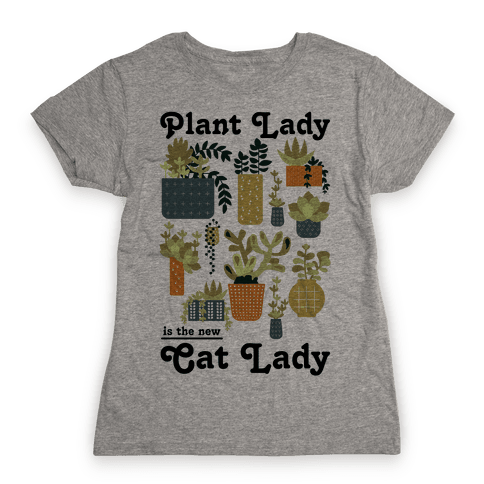Plant Lady is the new Cat Lady Womens T-Shirt