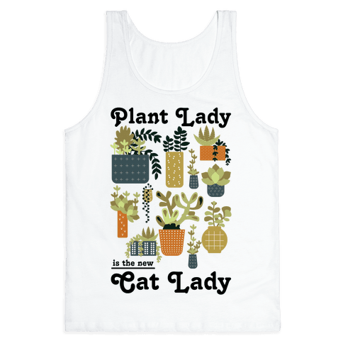 Plant Lady is the new Cat Lady Tank Top
