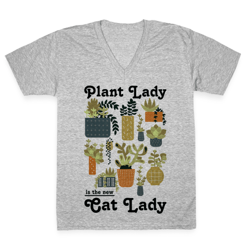 Plant Lady is the new Cat Lady V-Neck Tee Shirt