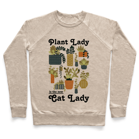 Plant Lady is the new Cat Lady Pullover