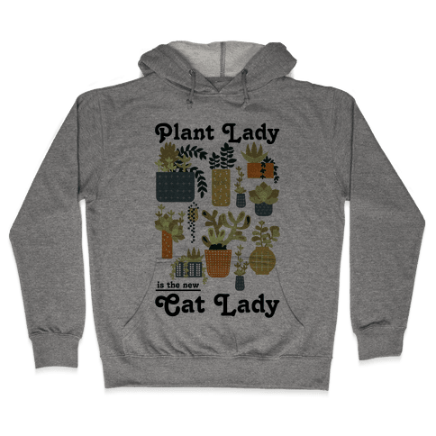 Plant Lady is the new Cat Lady Hooded Sweatshirt