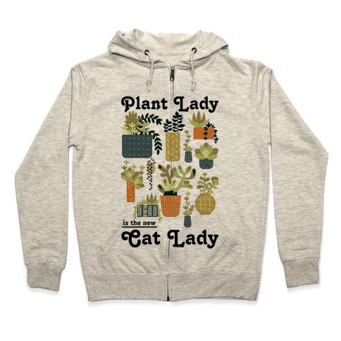 Plant Lady is the new Cat Lady Zip Hoodie
