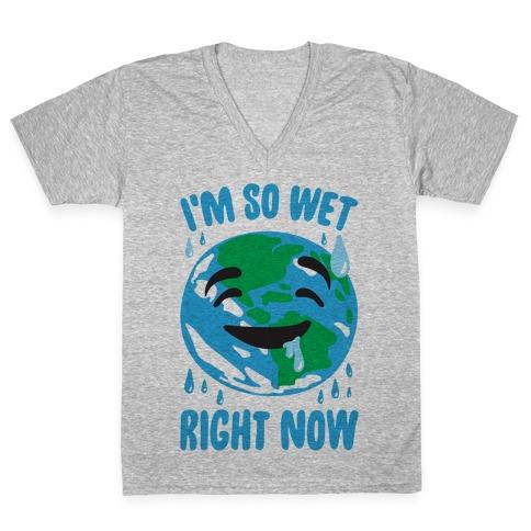 I'm So Wet Right Now Earth Parody V-Neck Tee Shirt