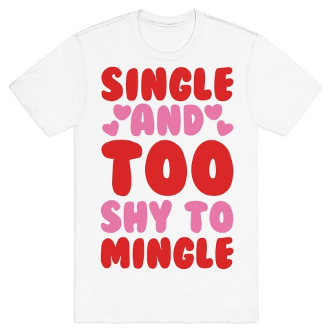 Single and Too Shy To Mingle T-Shirt