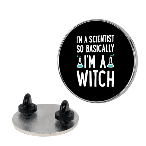 I'm A Scientist So Basically I'm A Witch pin