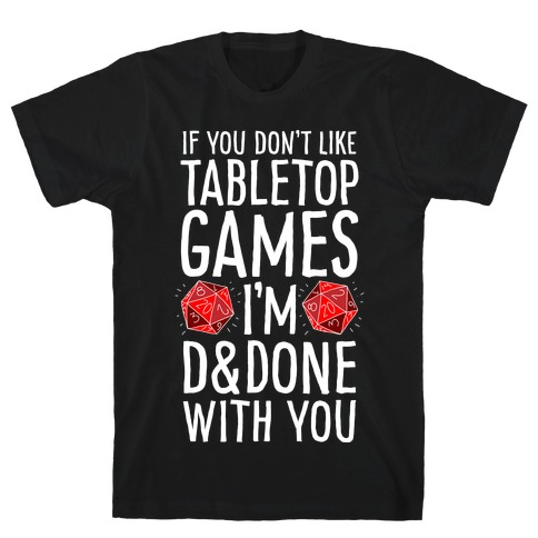 If You Don't Like Tabletop Games I'm D&Done With You T-Shirt