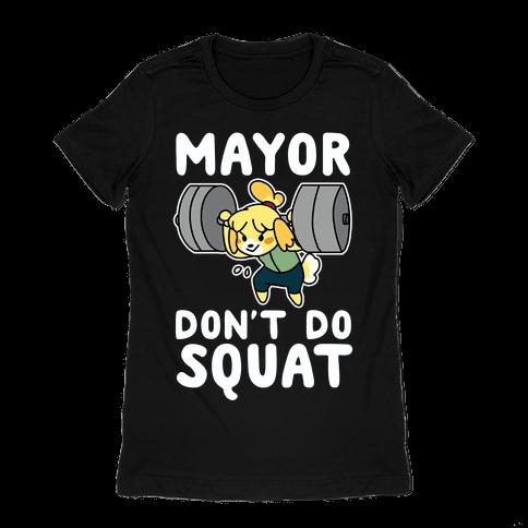 Mayor Don't Do Squat - Isabelle Womens T-Shirt