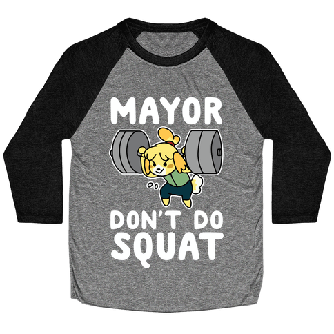 Mayor Don't Do Squat - Isabelle Baseball Tee