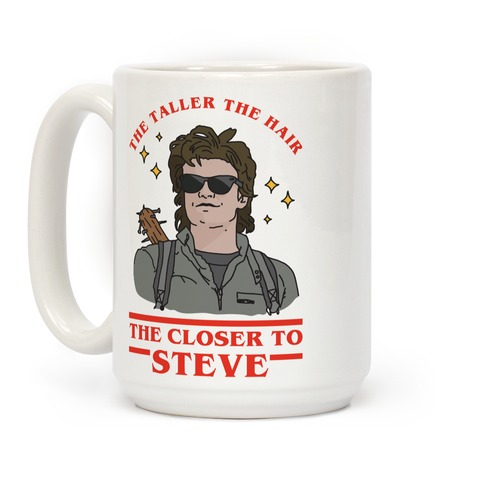 The Taller the Hair the Closer to Steve Coffee Mug