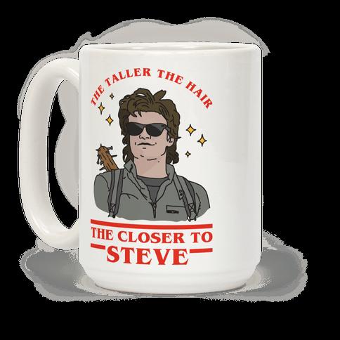 The Taller the Hair the Closer to Steve Coffee Mug
