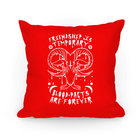 Friendship is Temporary Blood Pacts Are Forever Pillow