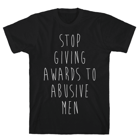 Stop Giving Awards To Abusive Men Mens T-Shirt