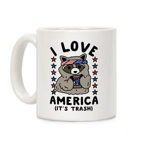 I Love America It's Trash Racoon Coffee Mug