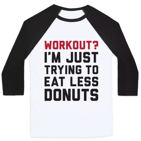 Workout? I'm Just Trying To Eat Less Donuts Baseball Tee