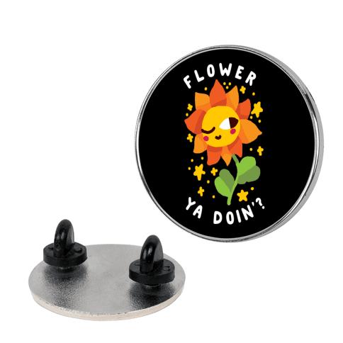 Flower Ya Doin'?  Pin
