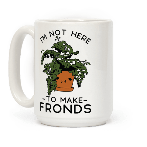 I'm Not Here To Make Fronds Coffee Mug