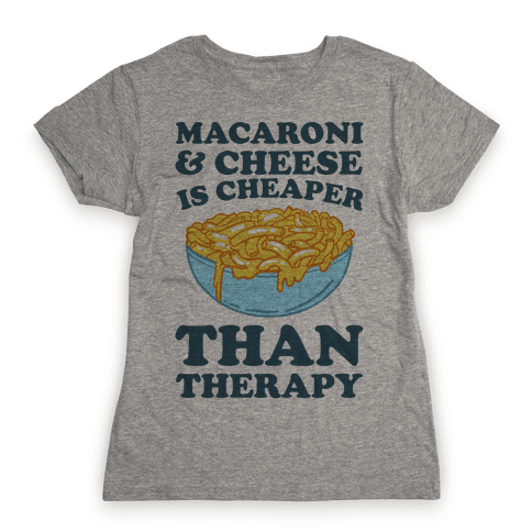 Macaroni & Cheese Is Cheaper Than Therapy Womens T-Shirt
