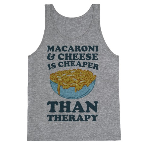 Macaroni & Cheese Is Cheaper Than Therapy Tank Top