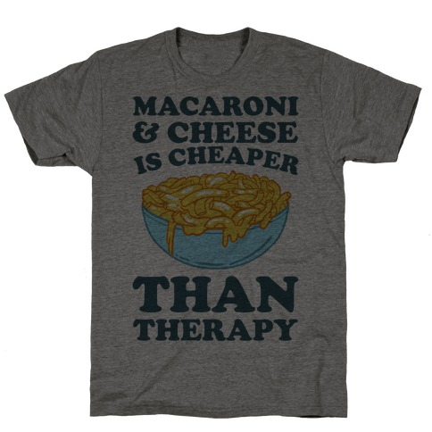 Macaroni & Cheese Is Cheaper Than Therapy T-Shirt