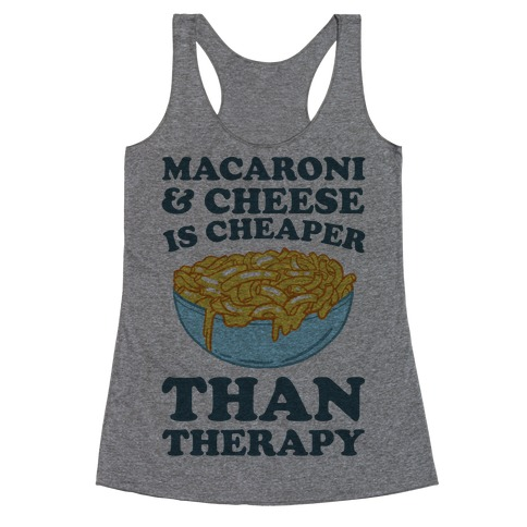 Macaroni & Cheese Is Cheaper Than Therapy Racerback Tank Top
