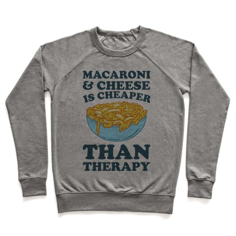 Macaroni & Cheese Is Cheaper Than Therapy Pullover
