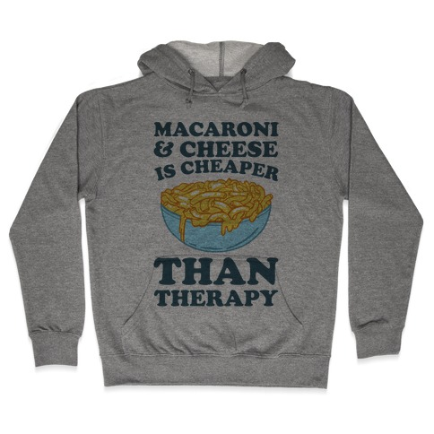 Macaroni & Cheese Is Cheaper Than Therapy Hooded Sweatshirt