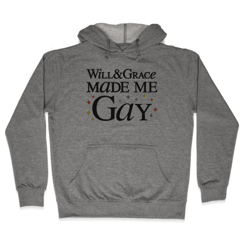 Will & Grace Made Me Gay Hooded Sweatshirt