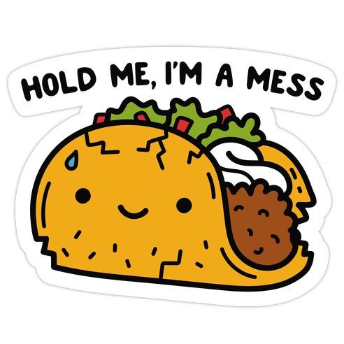 Hold Me, I'm A Mess Taco Die Cut Sticker