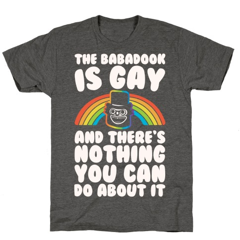 The Babadook Is Gay and There's Nothing You Can Do About It White Print T-Shirt