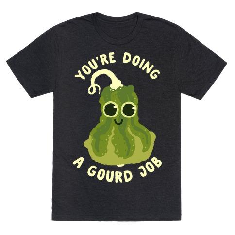 You're Doing a Gourd Job T-Shirt