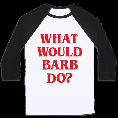 What Would Barb Do? Baseball Tee