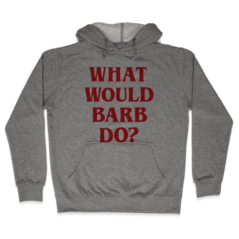 What Would Barb Do? Hooded Sweatshirt