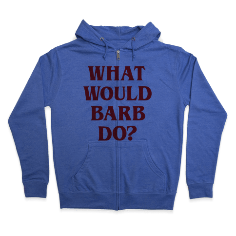 What Would Barb Do? Zip Hoodie