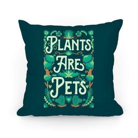 Plants Are Pets Pillow