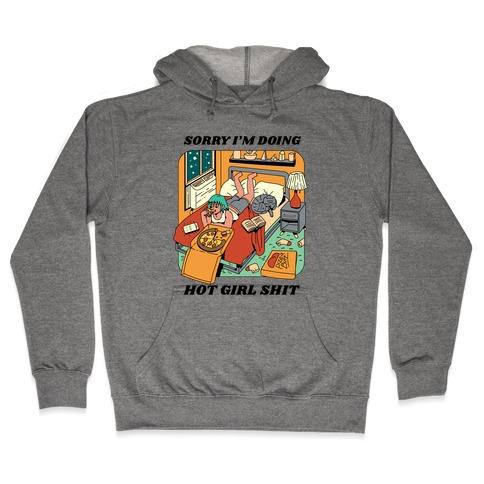 Sorry I'm Doing Hot Girl Shit Hooded Sweatshirt