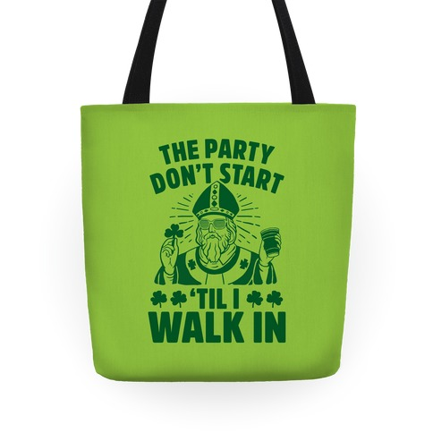 The Party Don't Start Till I Walk In (St. Patrick) Tote