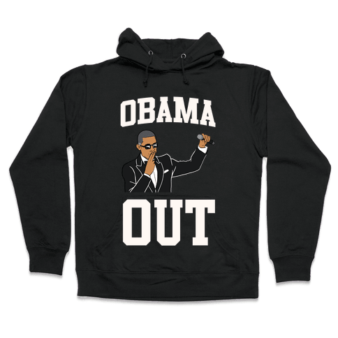 Obama Out Hooded Sweatshirt