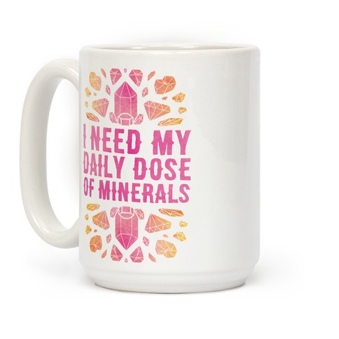 I Need My Daily Dose Of Minerals Coffee Mug