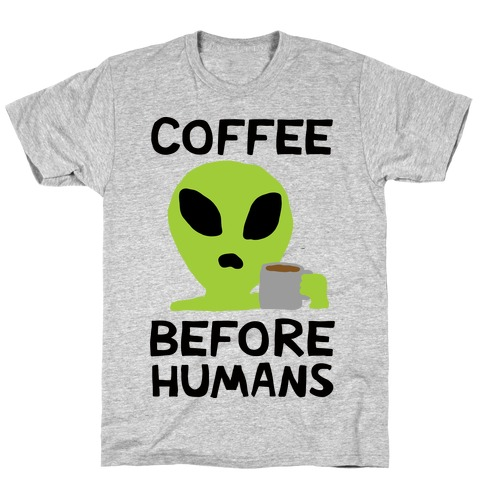 Coffee Before Humans T-Shirt