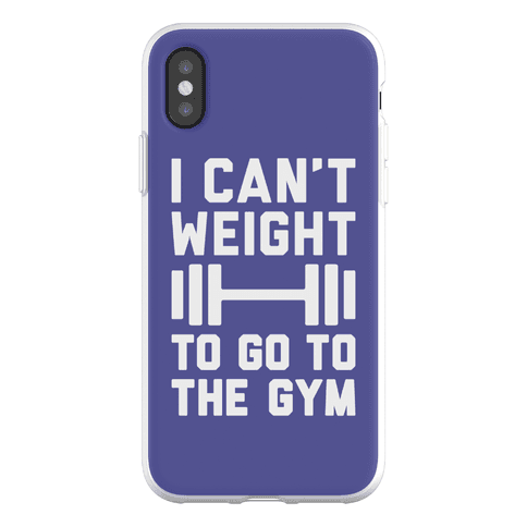 I Can't Weight To Go To The Gym Phone Flexi-Case