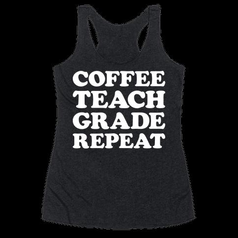 Coffee Teach Grade Repeat Racerback Tank Top