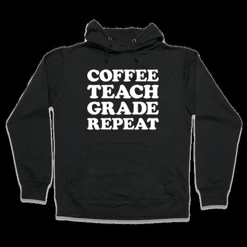 Coffee Teach Grade Repeat Hooded Sweatshirt